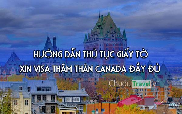 Hướng dẫn thủ tục giấy tờ xin visa thăm thân Canada đầy đủ