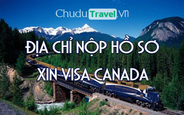 Nộp hồ sơ xin visa Canada ở đâu? Địa chỉ nào?