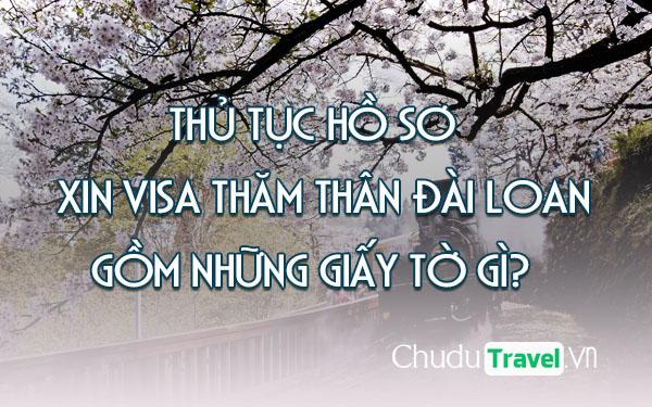 Hướng dẫn thủ tục hồ sơ giấy tờ xin visa thăm thân Đài Loan