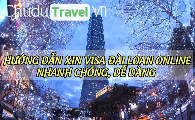 Hướng dẫn xin visa Đài Loan online nhanh chóng, dễ dàng