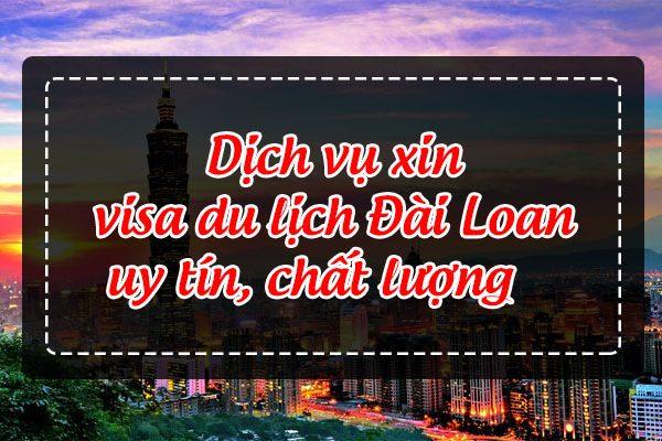 Dịch vụ xin visa du lịch Đài Loan uy tín, chất lượng