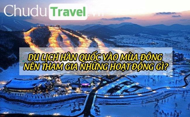 Du lịch Hàn Quốc vào mùa đông nên tham gia những hoạt động gì?