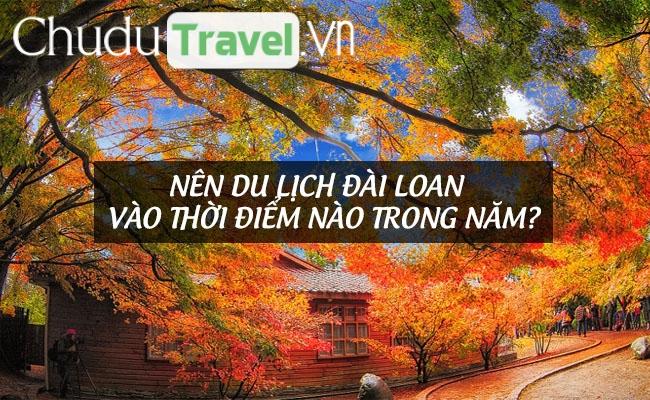 Nên du lịch Đài Loan vào thời điểm nào trong năm?