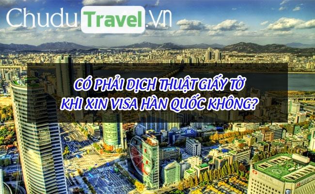 Có phải dịch thuật giấy tờ khi xin visa Hàn Quốc không?