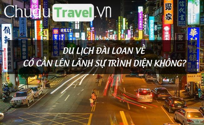 Du lịch Đài Loan về có cần lên lãnh sự trình diện không?