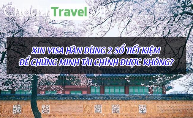 Xin visa Hàn dùng 2 sổ tiết kiệm để chứng minh tài chính được không?