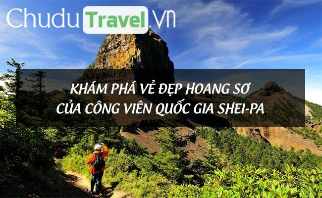 Khám phá vẻ đẹp hoang sơ của công viên quốc gia Shei-Pa