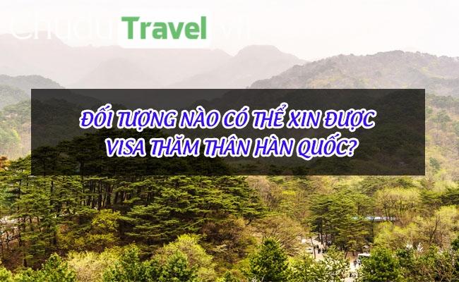 Đối tượng nào có thể xin được visa thăm thân Hàn Quốc?