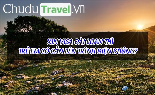xin visa dai loan thi tre em co can len trinh dien khong