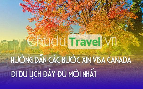 Hướng dẫn các bước xin visa Canada đi du lịch đầy đủ mới nhất
