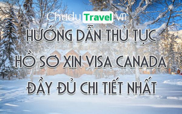 Hướng dẫn thủ tục hồ sơ xin visa Canada đầy đủ chi tiết nhất