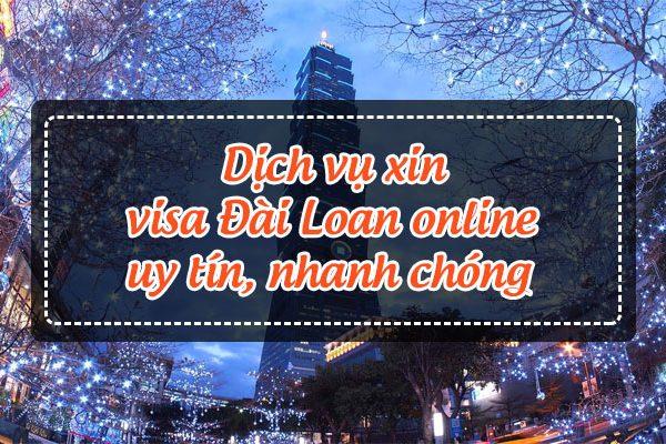 Dịch vụ xin visa Đài Loan online uy tín, nhanh chóng
