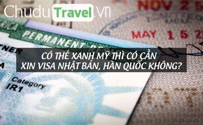 Có thẻ xanh Mỹ thì có cần xin Nhật Bản, Hàn Quốc không?