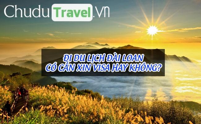Đi du lịch Đài Loan có cần xin visa hay không?