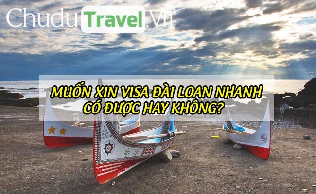 Muốn xin visa Đài Loan nhanh có được hay không?