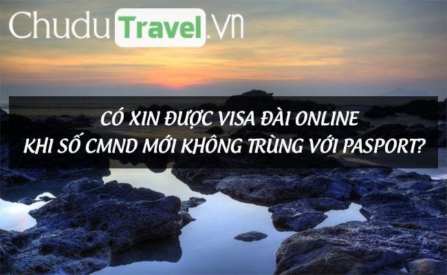 Có xin được visa Đài online khi số CMND mới không trùng với passport?