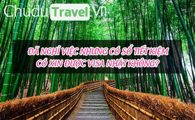 Đã nghỉ việc nhưng có sổ tiết kiệm có xin được visa Nhật không?