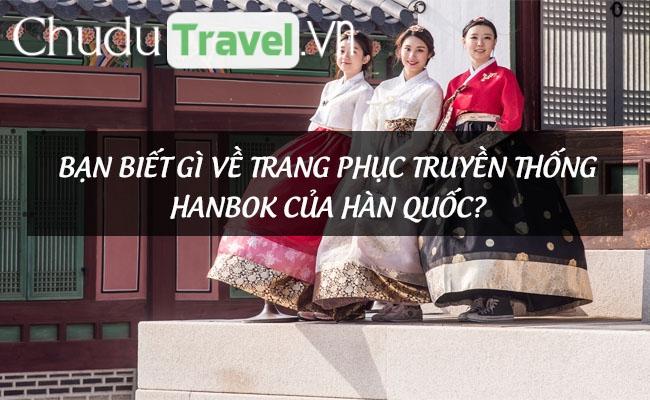 Bạn biết gì về trang phục truyền thống hanbok của Hàn Quốc?