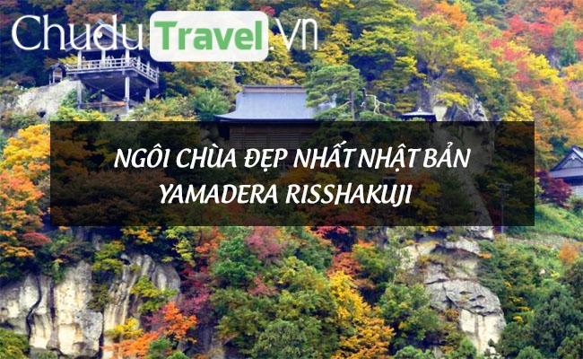 Chiêm ngưỡng ngôi chùa đẹp nhất Nhật Bản Yamadera Risshakuji