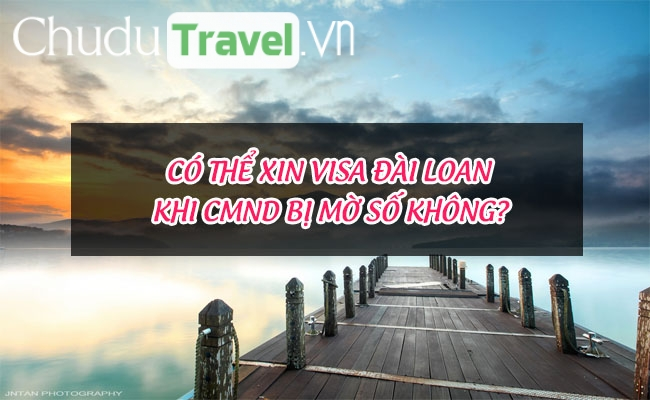 co the xin visa dai loan khi cmnd bi mo so khong