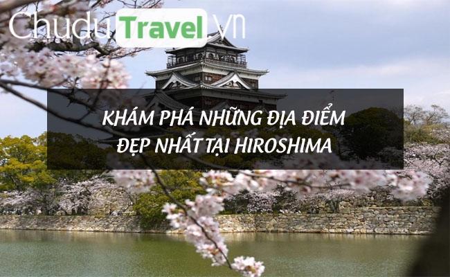 Khám phá những địa điểm đẹp nhất tại Hiroshima