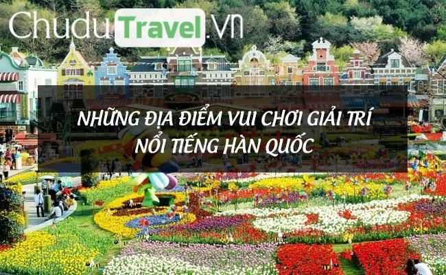 Những địa điểm vui chơi giải trí nổi tiếng Hàn Quốc