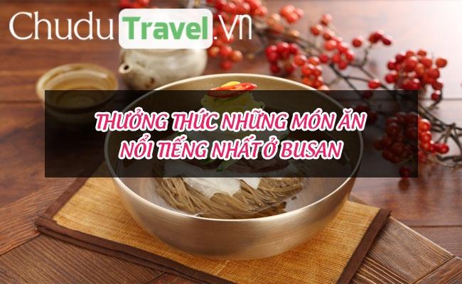 Thưởng thức những món ăn nổi tiếng nhất ở Busan