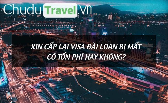 Xin cấp lại visa Đài Loan bị mất có tốn phí hay không?